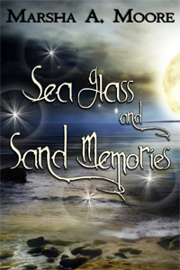 Sea Glass and Sand Memories, by Marsha A. Moore