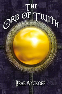 The Orb of Truth, by Brae Wyckoff