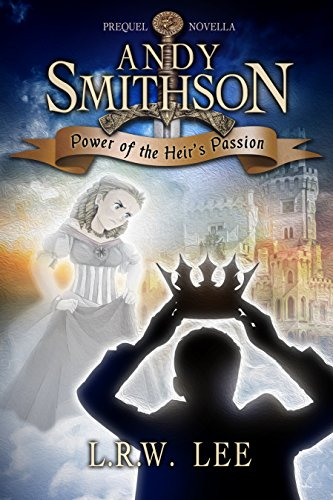 Power of the Heir's Passion, Prequel: Teen & Young Adult Epic Fantasy with Spirits and Ghosts (Andy Smithson Book 0)