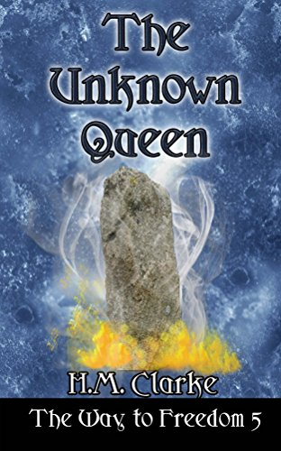 The Unknown Queen: An Epic Fantasy Action Adventure (The Way to Freedom Series Book 5)