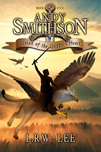 Vision of the Griffin's Heart: Teen & Young Adult Griffin Epic Fantasy Book (Andy Smithson 5)