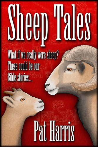Sheep Tales: What if We Really Were Sheep? These Could Be Our Bible Stories…