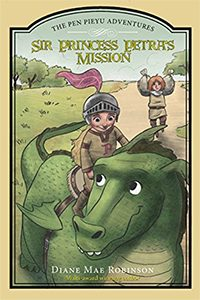 Sir Princess Petra's Mission, by Diane Mae Robinson
