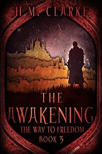 The Awakening (The Way to Freedom Series Book 3), by HM Clarke