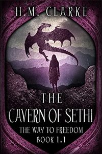 The Cavern of Sethi (The Way to Freedom - Young Kalena/Adhamh Book 2), by HM Clarke