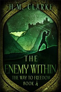 The Enemy Within (The Way to Freedom Series Book 4), by HM Clarke