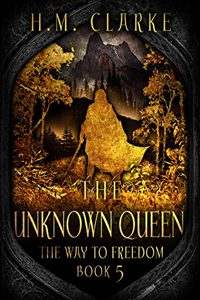 The Unknown Queen (The Way to Freedom Series Book 5), by HM Clarke