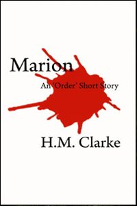 Marion: An 'Order' Short Story, by HM Clarke