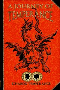 A Journey of Temperance (The Adventures of Ichabod Temperance Book 9), by Ichabod Temperance