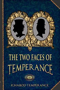 The Two Faces of Temperance (The Adventures of Ichabod Temperance Book 10), by Ichabod Temperance