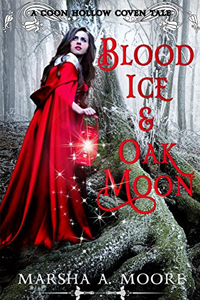 Blood Ice & Oak Moon (Coon Hollow Coven Tales Book 3), by Marsha A. Moore