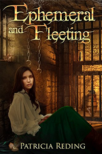 Ephemeral and Fleeting (The Oathtaker Series Book 3), by Patricia Reding