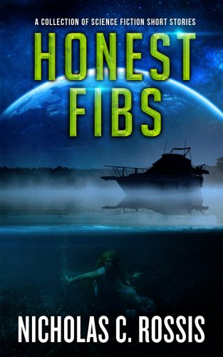 Honest Fibs: A Collection of Science Fiction Short Stories by Nicholas C. Rossis