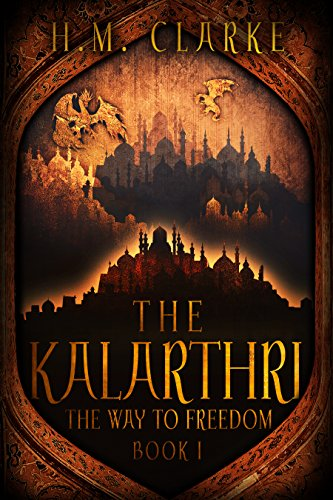The Kalarthri: An Epic Fantasy Action Adventure (The Way to Freedom Series Book 1)