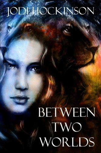 Between Two Worlds: A fantasy novel of time travel and shape shifting (Lion Clan) (Volume 1)